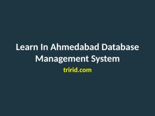 Learn In Ahmedabad Database Management System-tririd.pptx